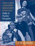 Today's Best Classroom Management Strategies : Paths to Positive Discipline, Charles, C. M., 0205510701