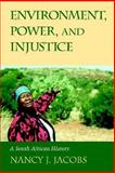 Environment, Power, and Injustice : A South African History, Jacobs, Nancy Joy, 0521010705