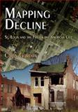Mapping Decline : St. Louis and the Fate of the American City, Gordon, Colin, 0812240707