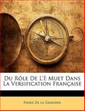 Du Rôle de L'E Muet Dans la Versification Française, Raoul De La Grasserie, 1141200708