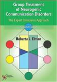 Group Treatment for Neurogenic Communication Disorders : The Expert Clinician's Approach, Elman, Roberta J., 1597560707