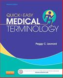 Quick and Easy Medical Terminology, Leonard, Peggy C., 1455740705