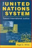 The United Nations System : Toward International Justice, White, Nigel, 1588260704