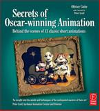 Secrets of Oscar-Winning Animation : Behind the Scenes of 13 Classic Short Animations, Cotte, Olivier, 024052070X