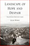 Landscape of Hope and Despair : Palestinian Refugee Camps, Peteet, Julie, 0812220706