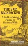 The 2 Oz. Backpacker, Robert S. Wood and Robert Wood, 0898150701