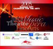 2005 Kansas City Calendar for the Arts 9780975990704