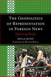 The Geopolitics of Representation in Foreign News : Explaining Darfur, Mody, Bella, 0739120700