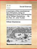A Summary of the Constitutional Law of England, Being an Abridgement of the Commentaries of Sir William Blackstone, by the Rev Dr John Trusler, William Blackstone, 1170120709