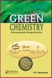 Green Chemistry : Environmentally Benign Reactions, Ahluwalia, V. K., 1420070703