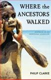 Where the Ancestors Walked : Australia as an Aboriginal Landscape, Clarke, Philip, 1741140706