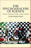 Psychoanalysis of Science : The Role of Metaphor, Paraprax, Lacunae and Myth, Stein, Yehoyakim, 184519070X
