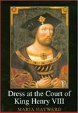 Dress at the Court of King Henry VIII, Hayward, Maria, 1904350704