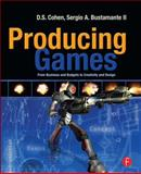 Producing Games : From Business and Budgets to Creativity and Design, Cohen, D. S. and Bustamante, Sergio A., 0240810708