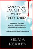 God Was Laughing When They Died!, Selma Kerren, 1467900702