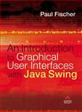 Introduction to Graphical User Interfaces with Java Swing, Fischer, Paul, 0321220706