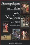 Anthropologists and Indians in the New South, , 0817310703