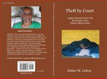 Theft by Court : Inglewood and Culver City Municipal Courts Enforce Black Codes, Lofton, Esther M., 0988450704