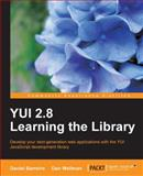 YUI 2. 8 Learning the Library : Develop Your Next-Generation Web Applications with the YUI Javascript Development Library, Barreiro, Daniel and Wellman, Dan, 1849510709