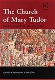 The Church of Mary Tudor, Duffy, Eamon and Loades, D. M., 0754630706