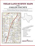 Texas Land Survey Maps for Collin County : With Roads, Railways, Waterways, Towns, Cemeteries and Including Cross-referenced Data from the General Land Office and Texas Railroad Commission, Boyd, Gregory A., 1420350706