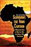 Surviving the Iron Curtain : A Microscopic View of What Life Was Like Inside a War-Torn Region, Ojiaku, Chief Uche Jim, 1424170702