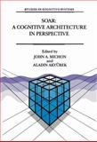 Soar: a Cognitive Architecture in Perspective : A Tribute to Allen Newell, , 9401050708