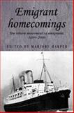Emigrant Homecomings : The Return Movement of Emigrants, 1600-2000, Harper, Marjory, 0719070708