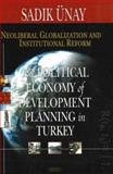 Neoliberal Globalization and Institutional Reform : The Political Economy of Development and Planning in Turkey, Ãœnay, Sadik, 1600210708