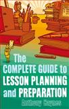 The Complete Guide to Lesson Planning and Preparation, Haynes, Anthony, 1847060706