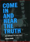 Come in and Hear the Truth : Jazz and Race on 52nd Street, Burke, Patrick, 0226080714
