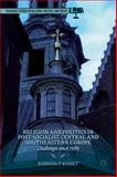 Religion and Politics in Post-Socialist Central and Southeastern Europe : Challenges Since 1989, , 1137330716