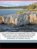 Life and Times of Ambroise Pare with a New Translation of His Apology and an Account of His Journeys in Divers Places, Ambroise Par and Ambroise Paré, 1149450711