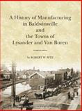 The History of Manufacturing in Baldwinsville and the Towns of Lysander and Van Buren, Bitz, Robert, 0615520715