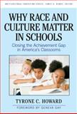 Why Race and Culture Matter in Schools : Closing the Achievement Gap in America's Classrooms, Howard, Tyrone C., 0807750719