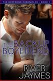 The Backup Boyfriend : The Boyfriend Chronicles Book 1, Jaymes, River, 0991280717