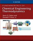 Fundamentals of Chemical Engineering Thermodynamics : Si Edition, Dahm, Kevin D. and Visco, Donald P., 1111580715