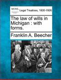 The Law of Wills in Michigan, Franklin A. Beecher, 1140670719