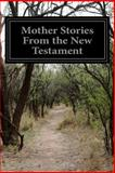 Mother Stories from the New Testament, Anonymous, 1499220715