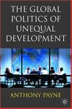 The Global Politics of Unequal Development, Payne, Anthony, 0333740718