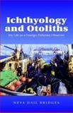 Ichthyology and Otoliths, Neva Dail Bridges, 1413450717