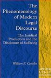The Phenomenology of Modern Legal Discourse : The Juridical Production and the Disclosure of Suffering, Conklin, William E., 1840140712