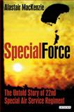 Special Force : The Untold Story of 22nd Special Air Service Regiment (SAS), Mackenzie, Alastair, 1848850719