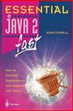 Essential Java 2 - Fast : How to Develop Applications and Applets with Java 2, Cowell, John, 1852330716