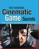 Cinematic Game Secrets for Creative Directors and Producers : Inspired Techniques from Industry Legends, Newman, Rich, 0240810716