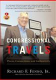 Congressional Travels : Places, Connections, and Authenticity, Fenno, Richard F. and Fenno, Richard F., Jr., 0321470710