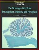 The Workings of the Brain : Development, Memory and Perception, Llinas, Rodolfo R., 071672071X