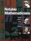 Notable Mathematicians : From Ancient Times to the Present, Robin, Young, 0787630713