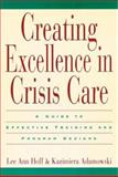 Creating Excellence in Crisis Care : A Guide to Effective Training and Program Designs, Hoff, Lee Ann and Adamowski, Kazimiera, 0787940712