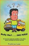 Bully Me???... ¡no Más!, Patrice Lee, 0983720711